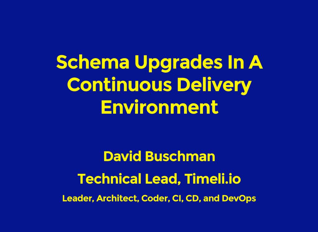 Schema Upgrades In A Continuous Delivery Enviro...