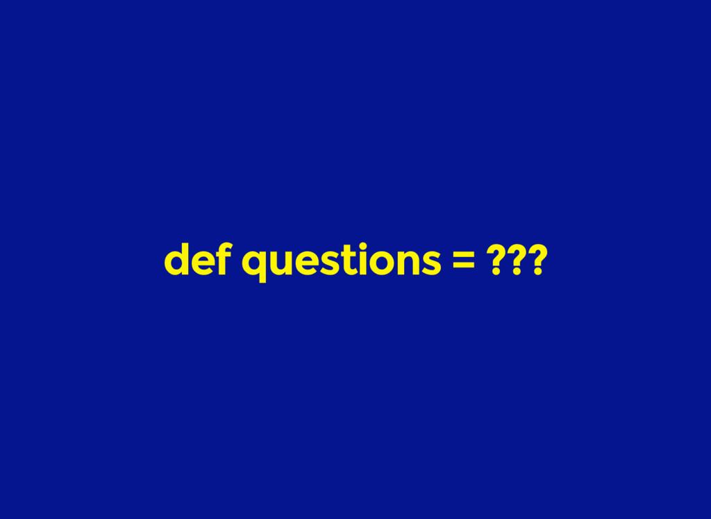 def questions = ???