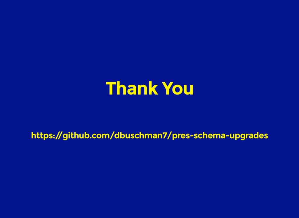 Thank You https:/ /github.com/dbuschman7/pres-s...