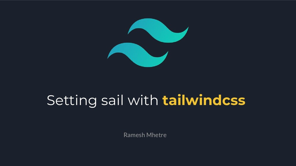 Setting sail with tailwindcss Ramesh Mhetre