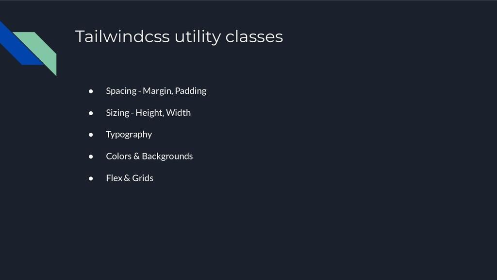 Tailwindcss utility classes ● Spacing - Margin,...