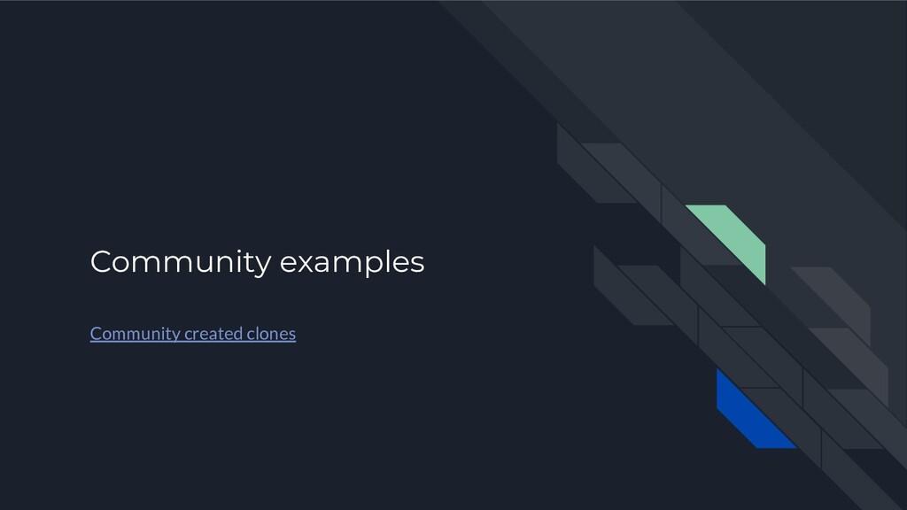 Community examples Community created clones