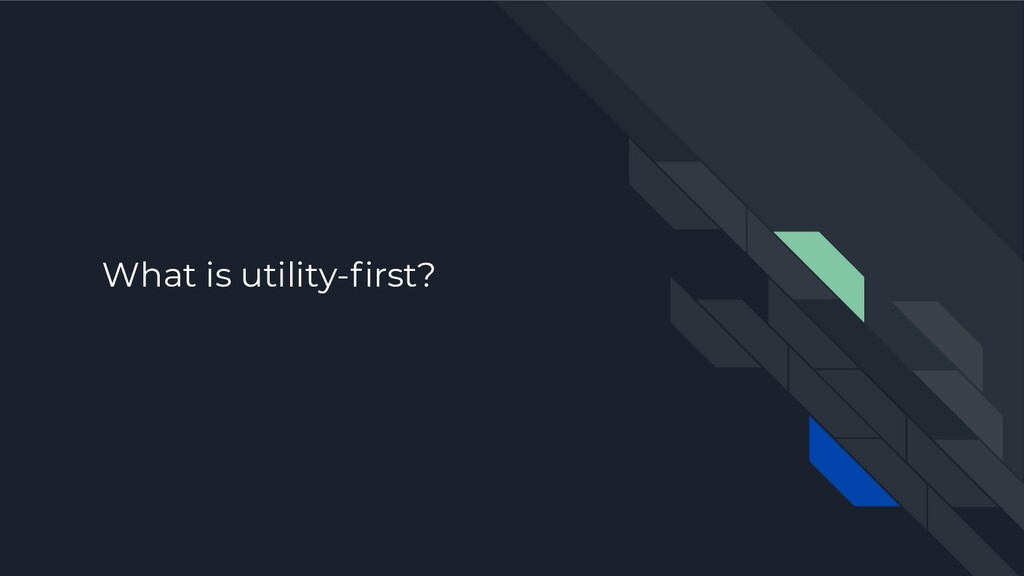 What is utility-first?
