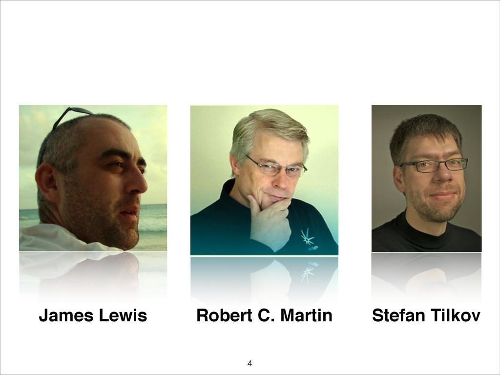 James Lewis Robert C. Martin Stefan Tilkov !4