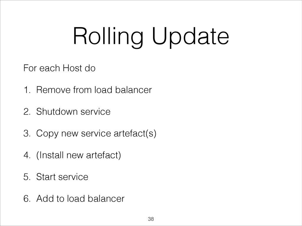 Rolling Update For each Host do 1. Remove from ...