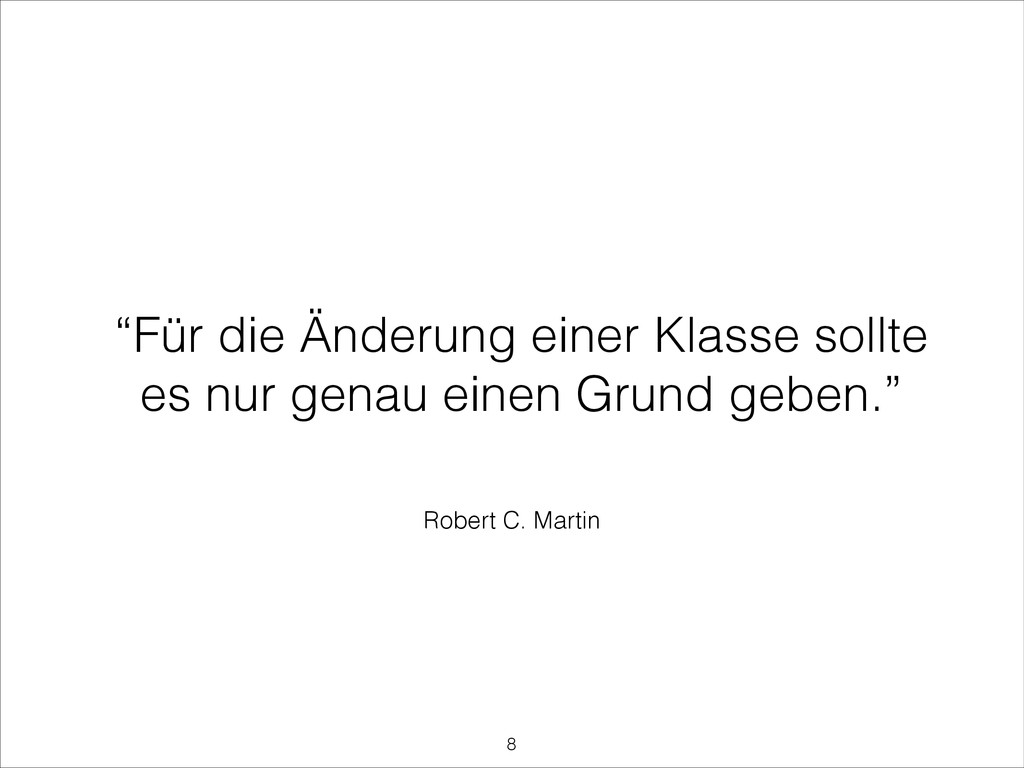 """Robert C. Martin """"Für die Änderung einer Klasse..."""