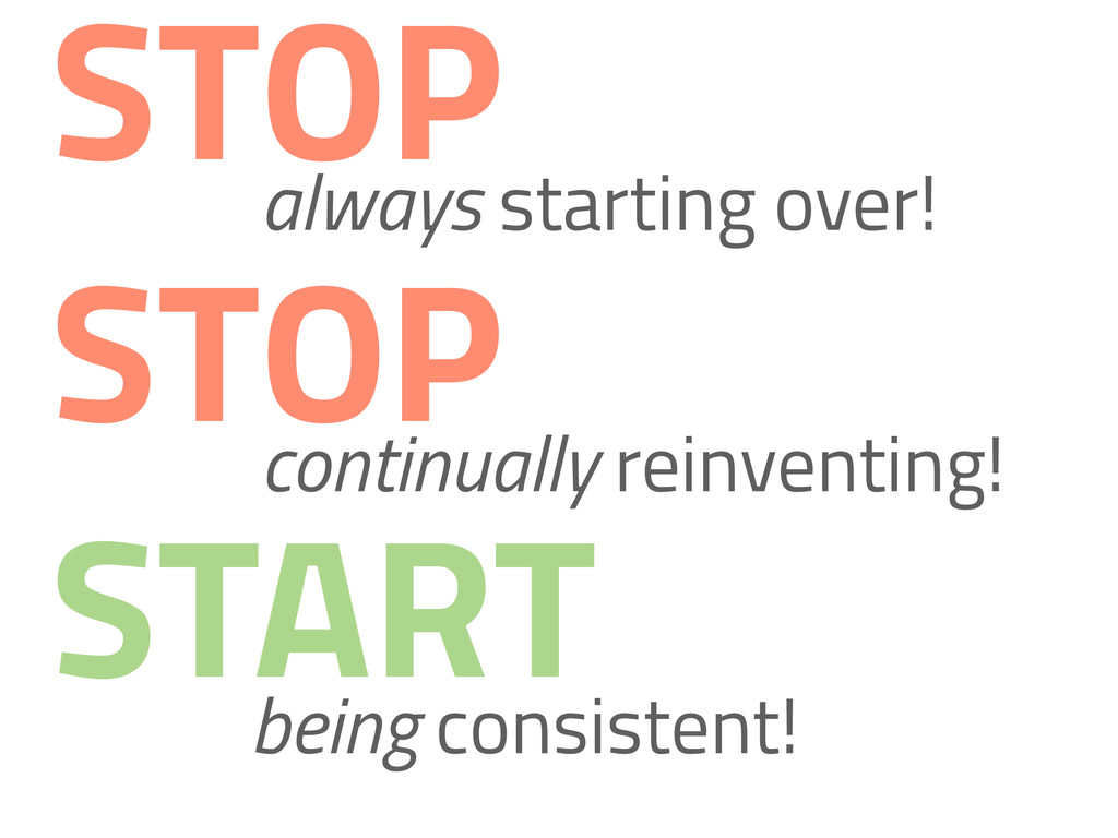 always starting over! STOP STOP continually rei...