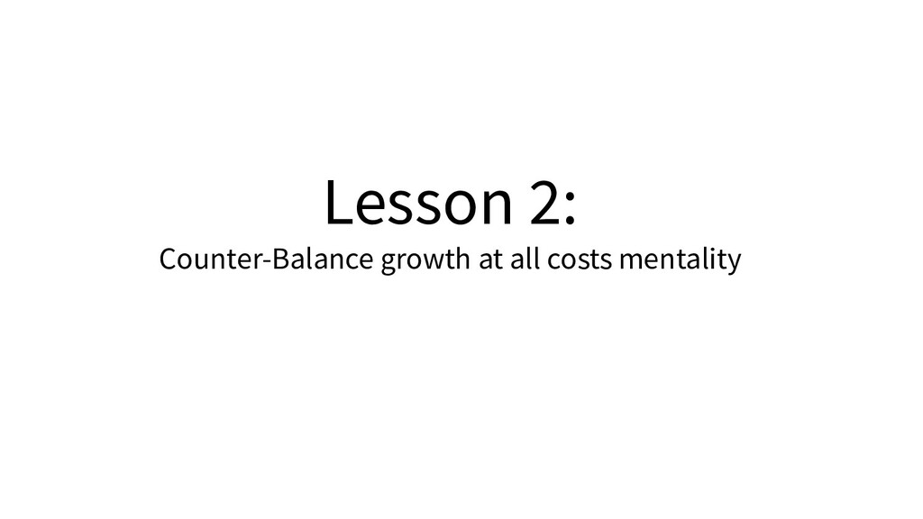 Lesson 2: Counter-Balance growth at all costs m...