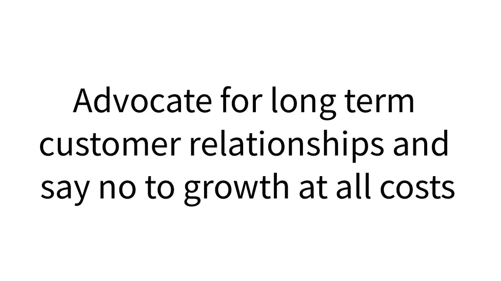 Advocate for long term customer relationships a...