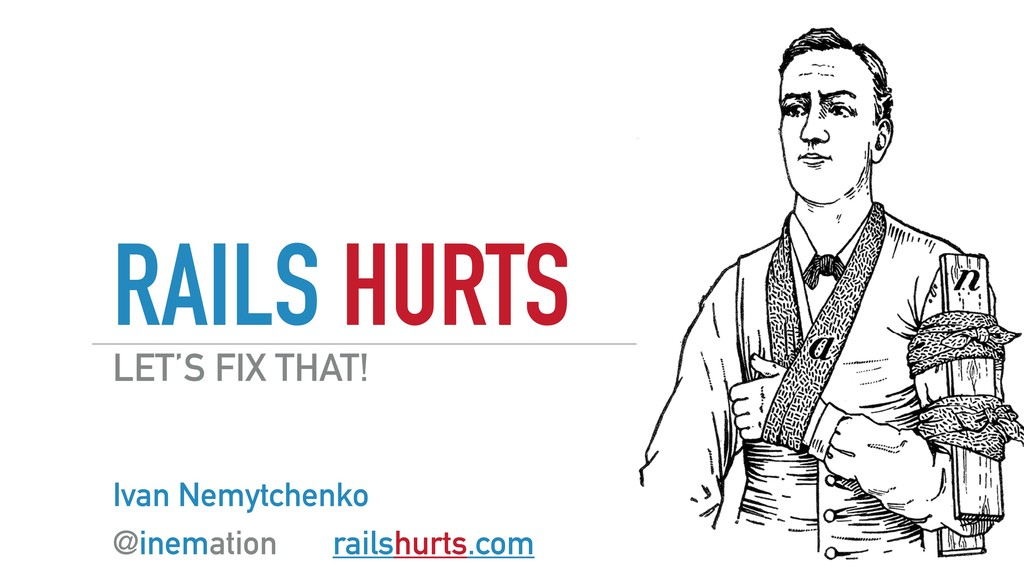 RAILS HURTS Ivan Nemytchenko @inemation railshu...