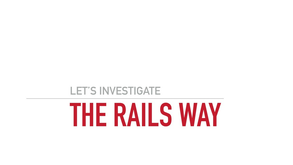 THE RAILS WAY LET'S INVESTIGATE