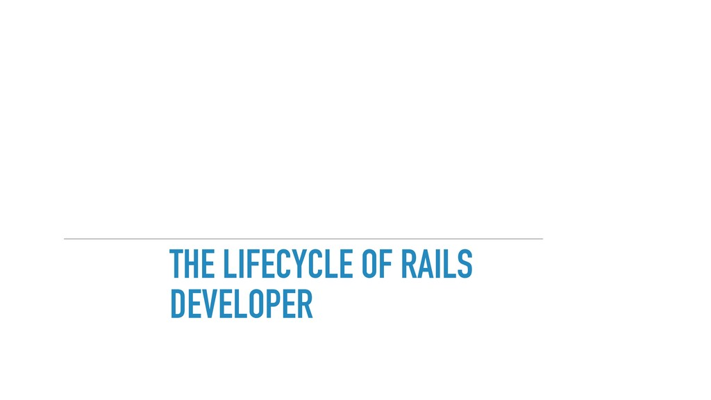 THE LIFECYCLE OF RAILS DEVELOPER