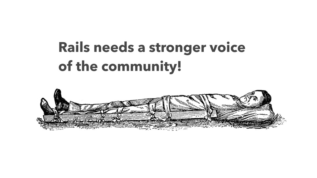 Rails needs a stronger voice of the community!