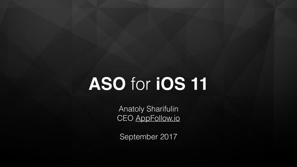 ASO for iOS 11 Anatoly Sharifulin CEO AppFollow...
