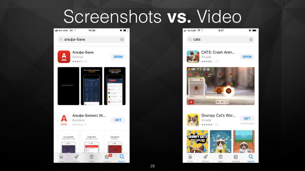 Screenshots vs. Video 29