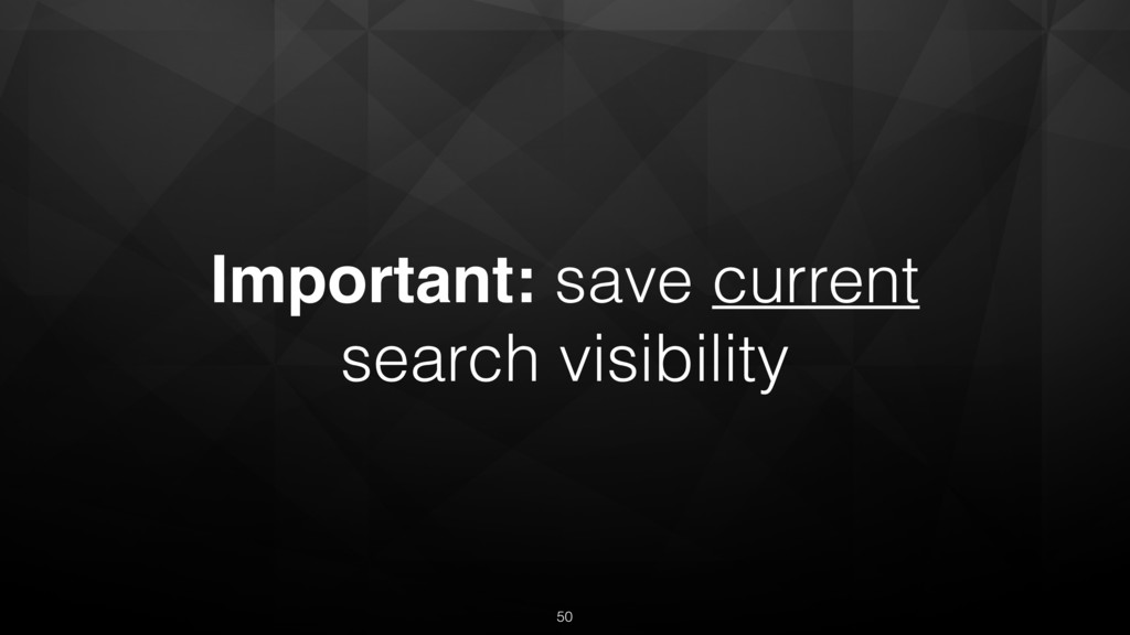 Important: save current search visibility 50