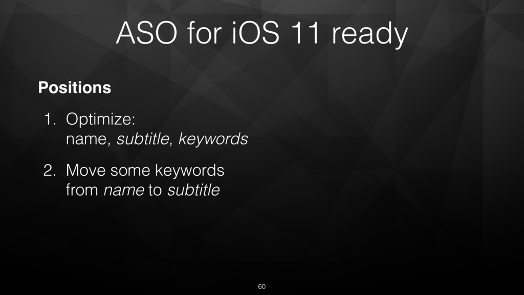 ASO for iOS 11 ready Positions 1. Optimize:  n...