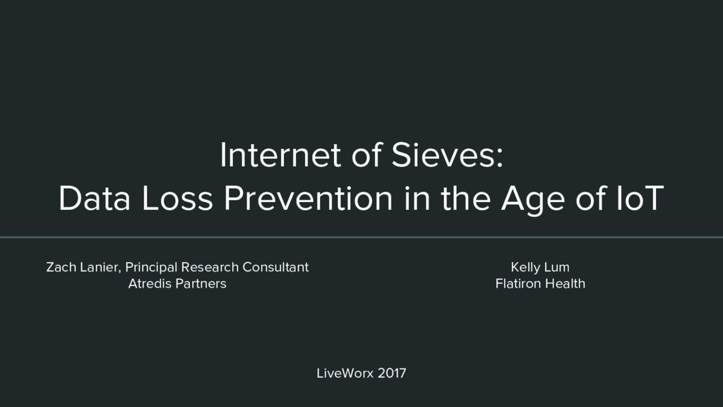 Internet of Sieves: Data Loss Prevention in the...