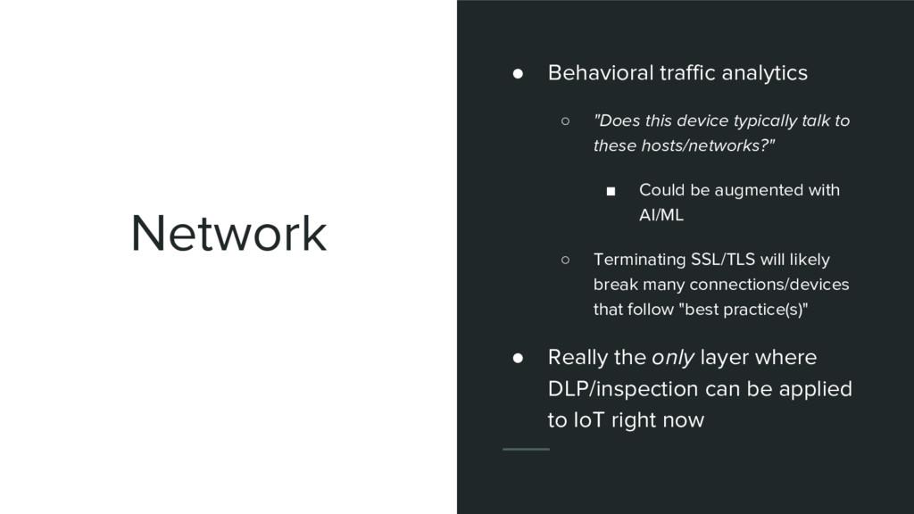 "Network ● Behavioral traffic analytics ○ ""Does ..."