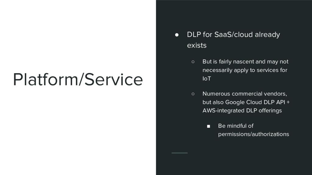 Platform/Service ● DLP for SaaS/cloud already e...