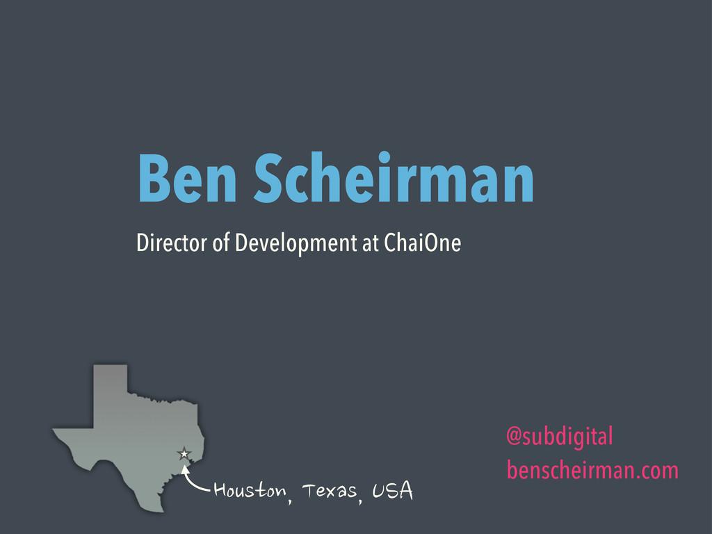 Ben Scheirman Director of Development at ChaiOn...