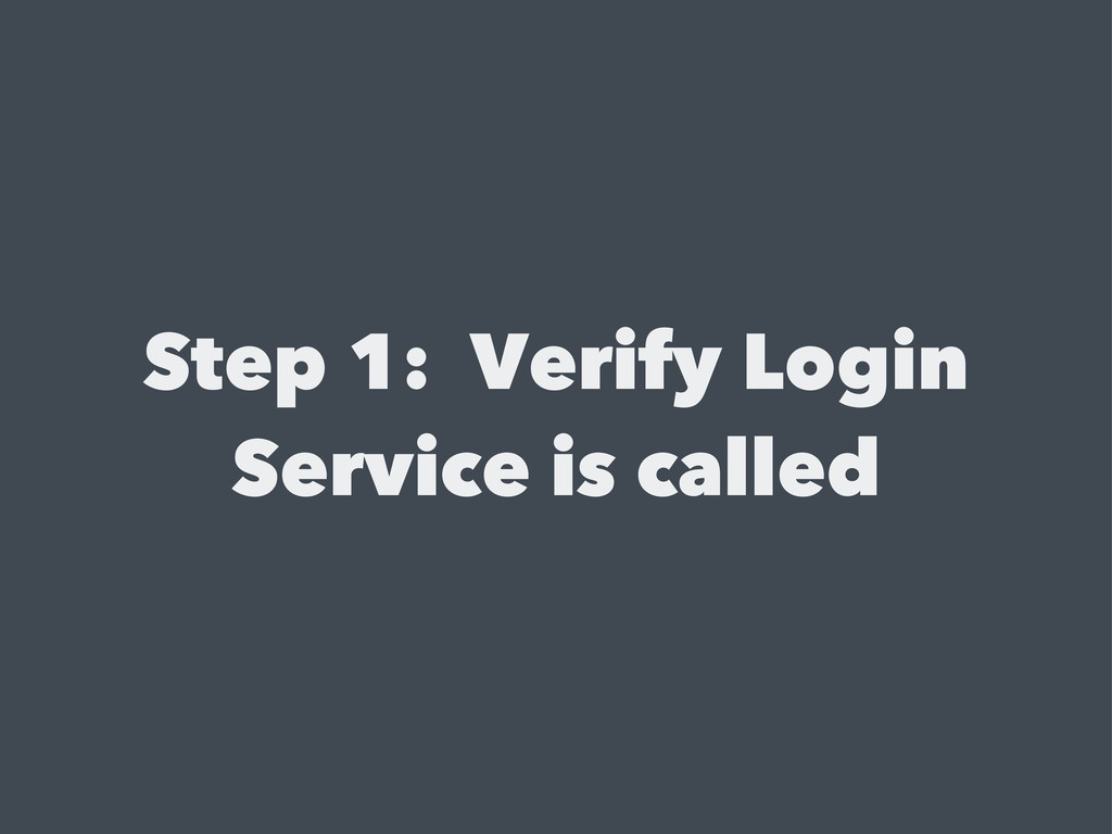 Step 1: Verify Login Service is called