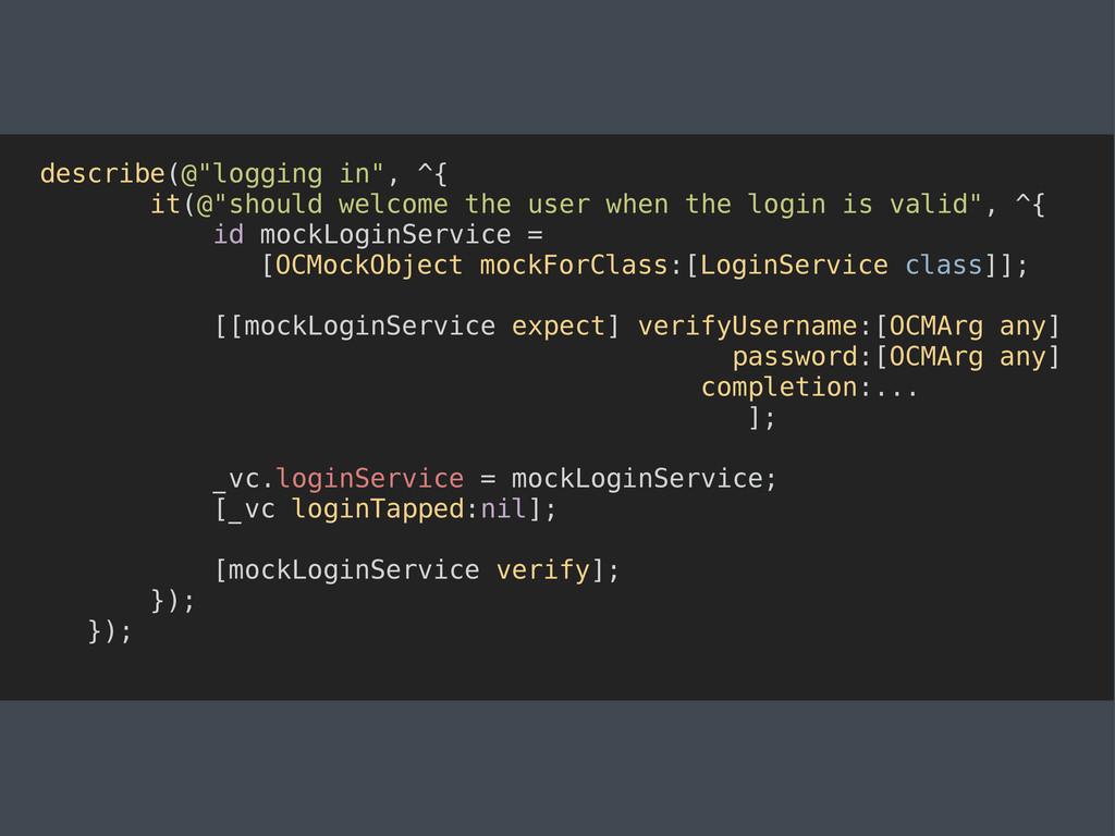 "describe(@""logging in"", ^{ it(@""should welcome ..."