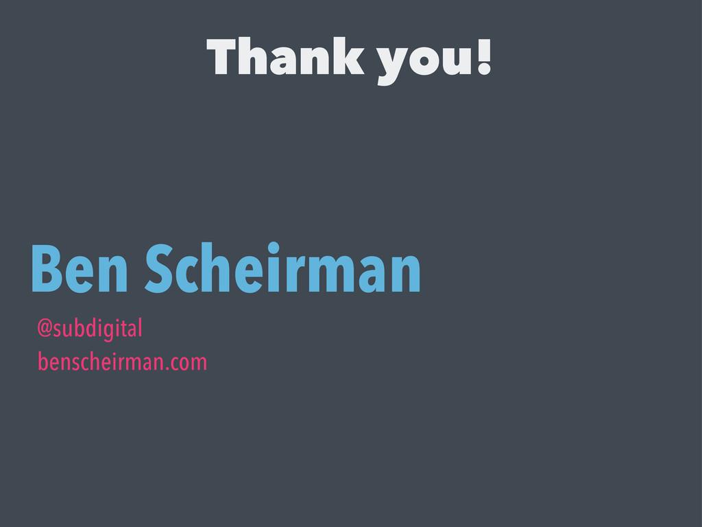 Thank you! Ben Scheirman @subdigital benscheirm...