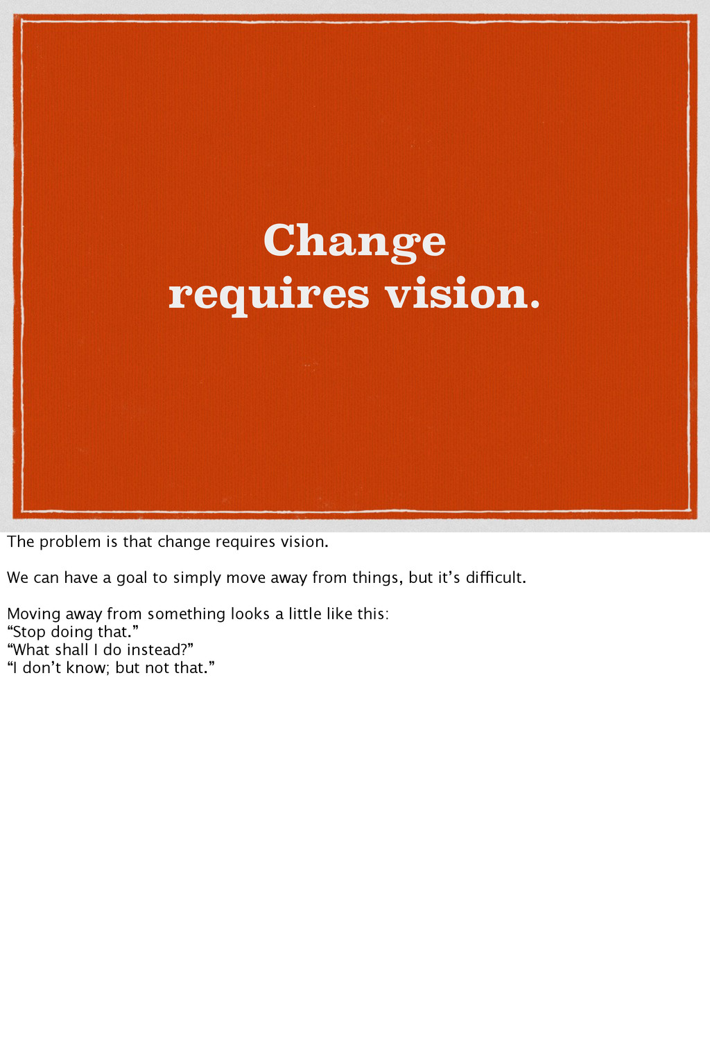 Change requires vision. The problem is that cha...