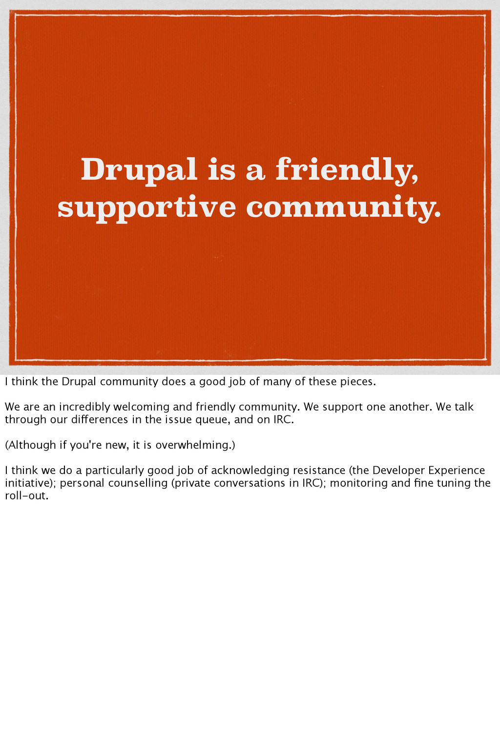 Drupal is a friendly, supportive community. I t...