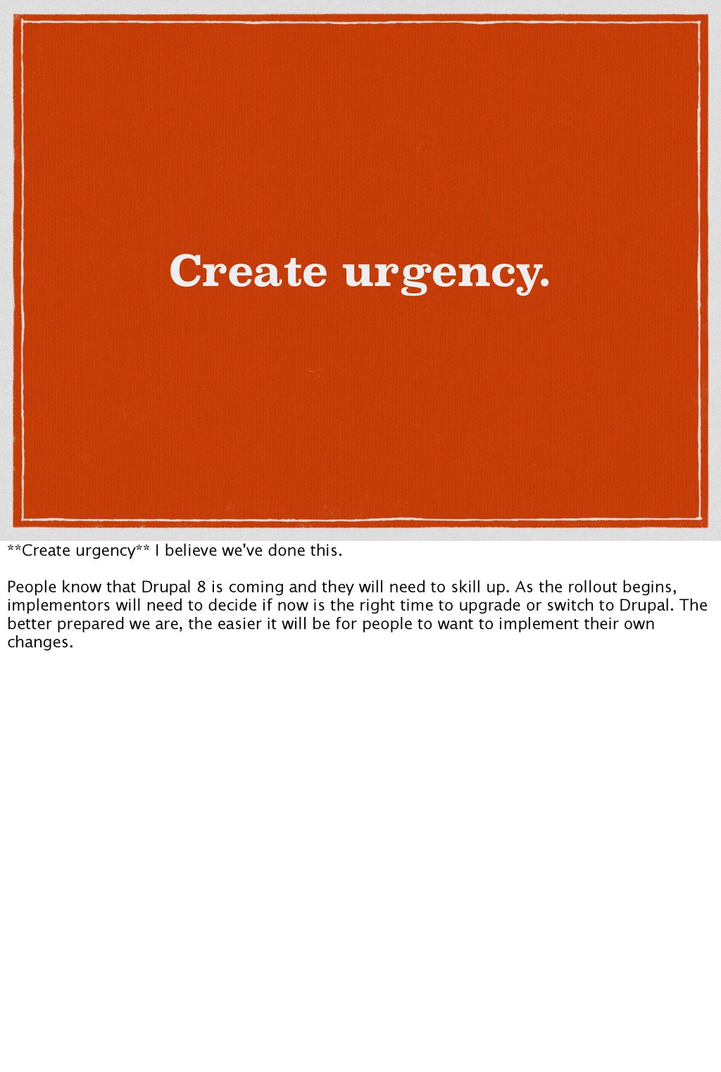 Create urgency. **Create urgency** I believe we...