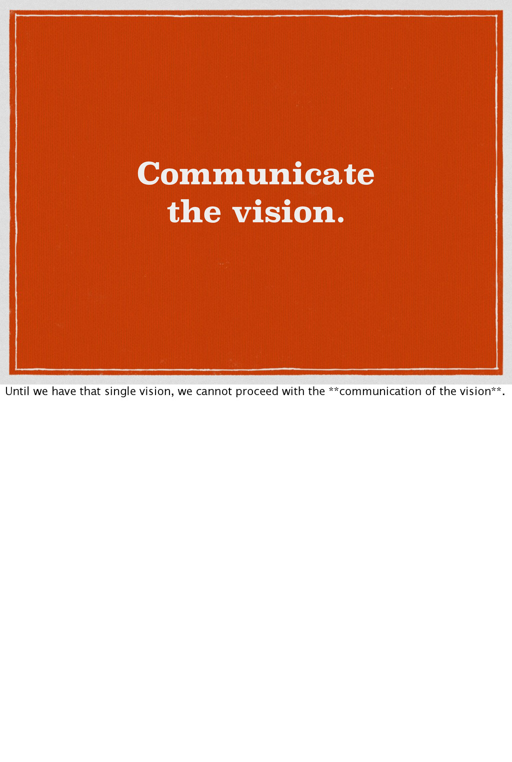 Communicate the vision. Until we have that sing...