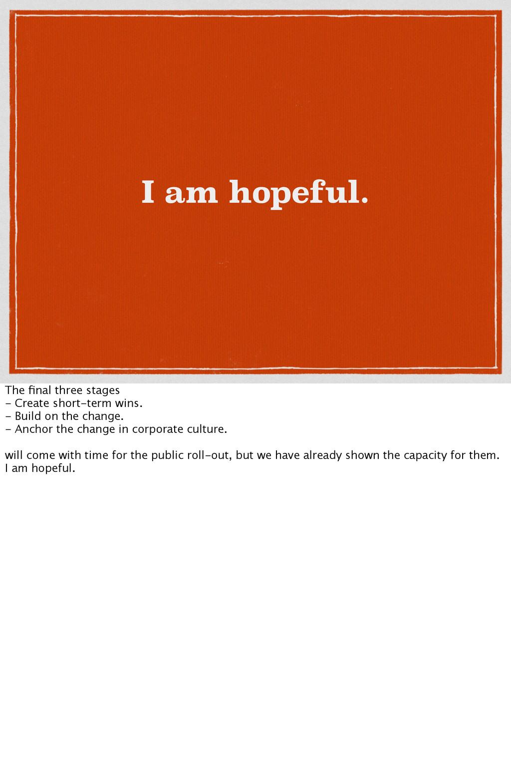 I am hopeful. The final three stages - Create sh...