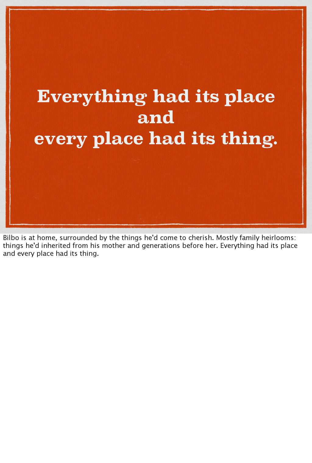 Everything had its place and every place had it...