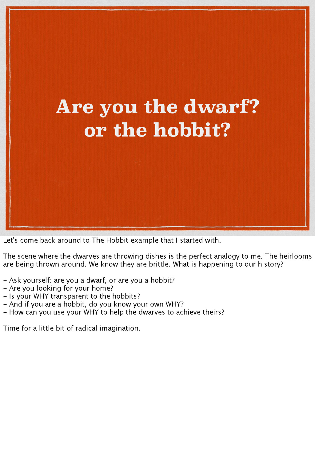 Are you the dwarf? or the hobbit? Let's come ba...
