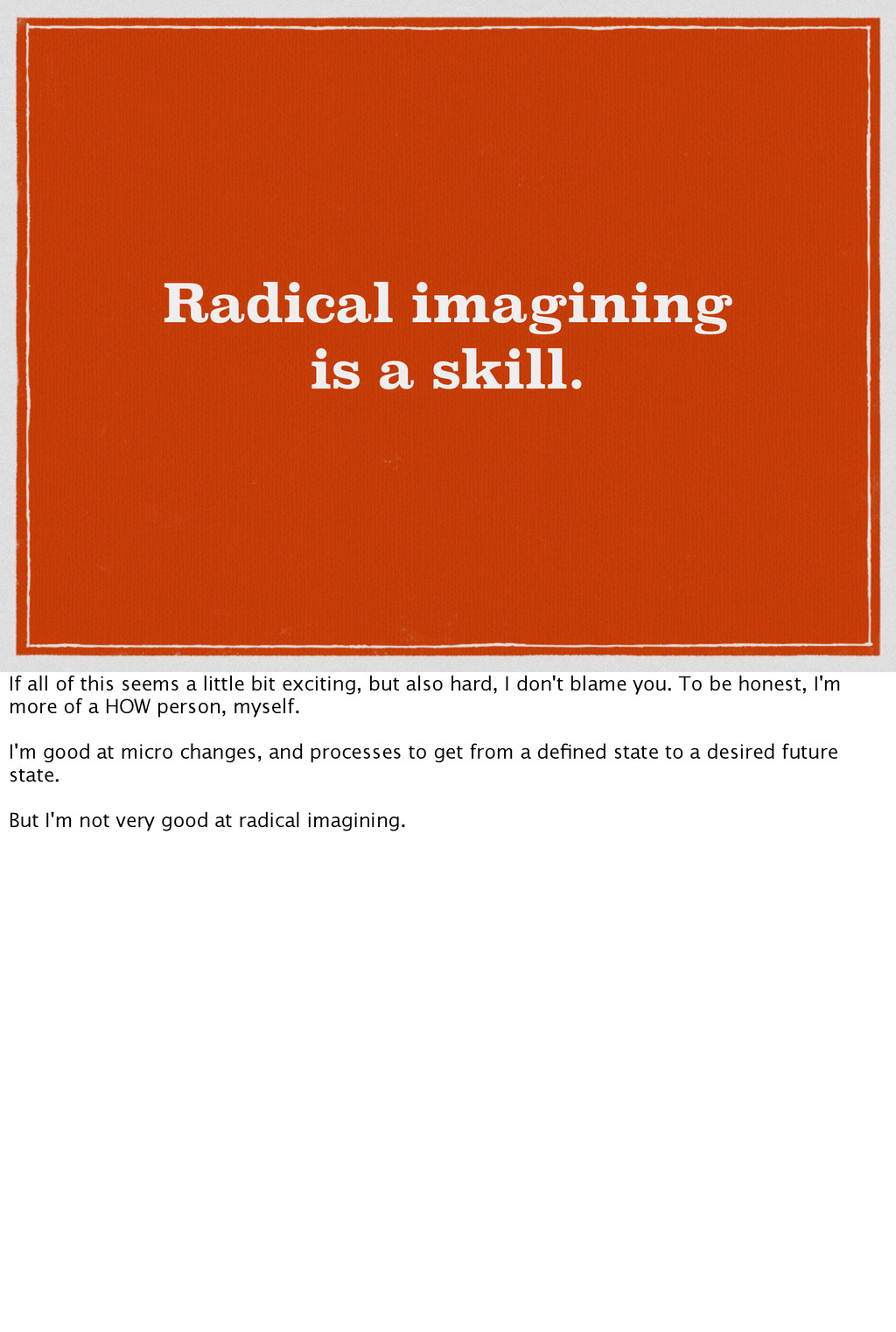 Radical imagining is a skill. If all of this se...