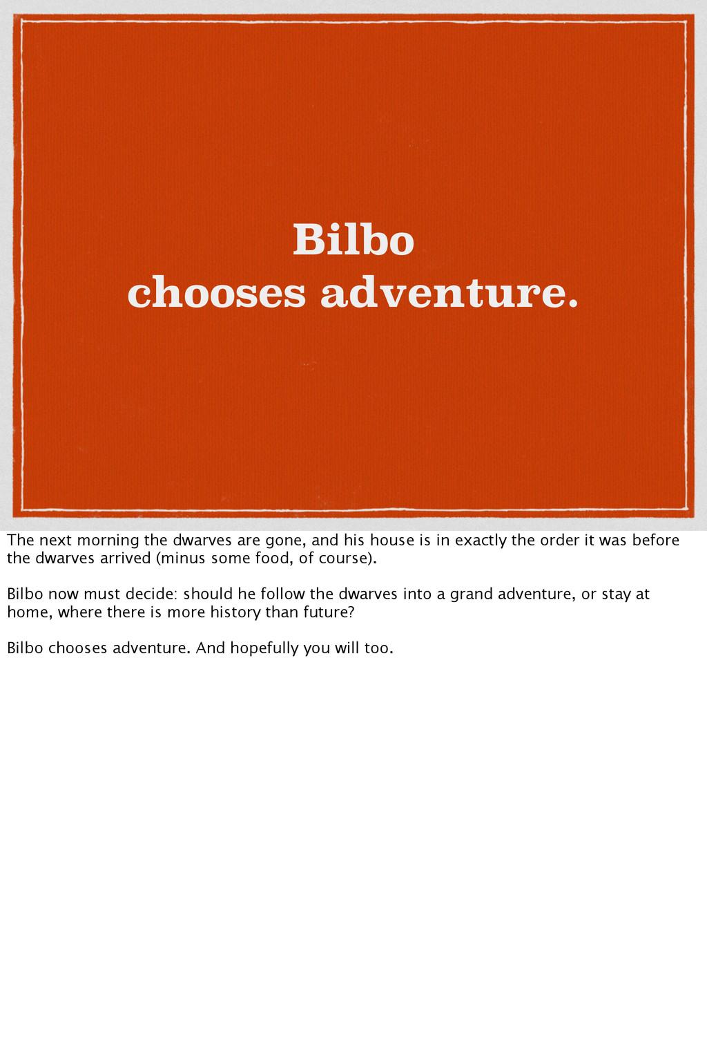 Bilbo chooses adventure. The next morning the d...