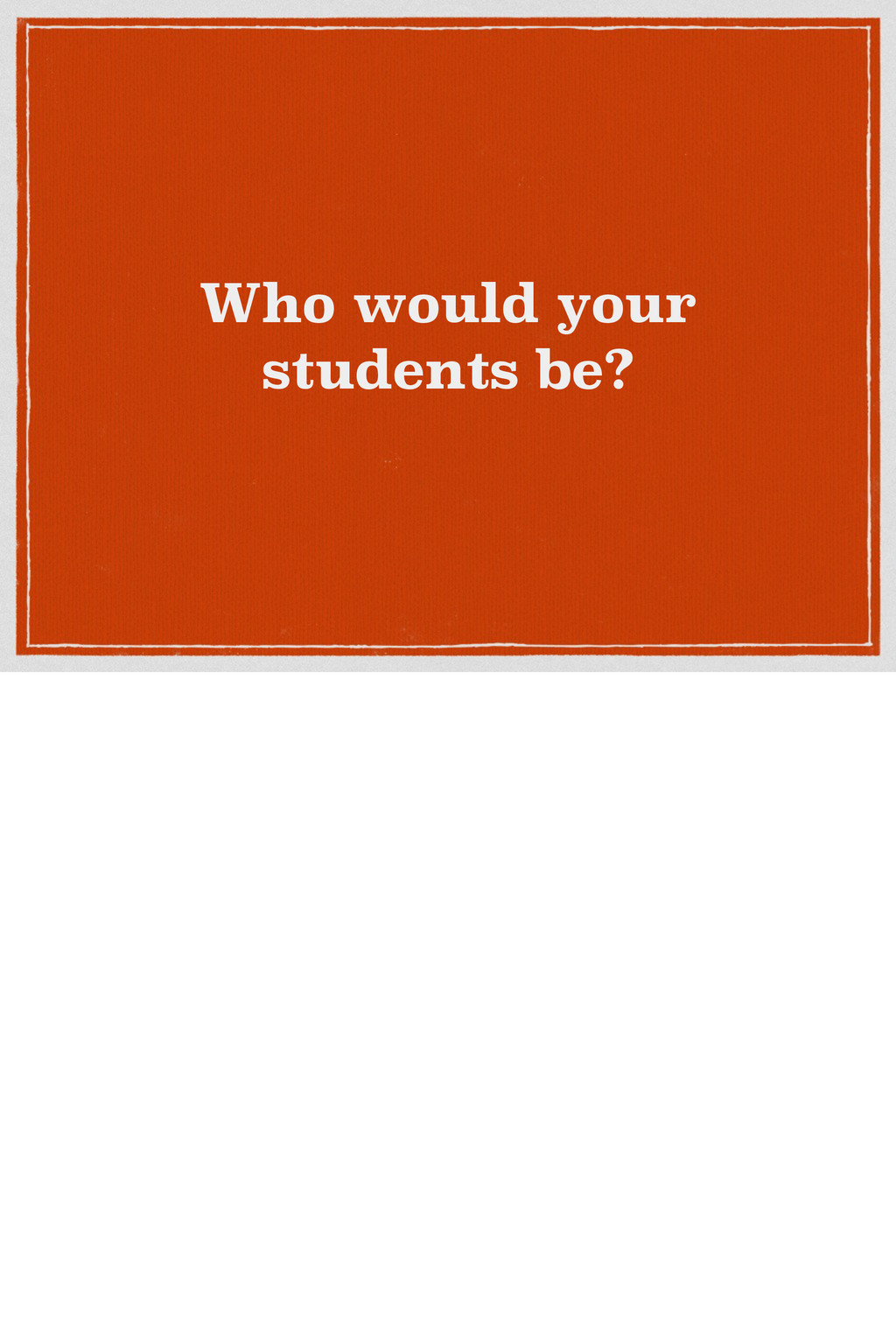 Who would your students be?