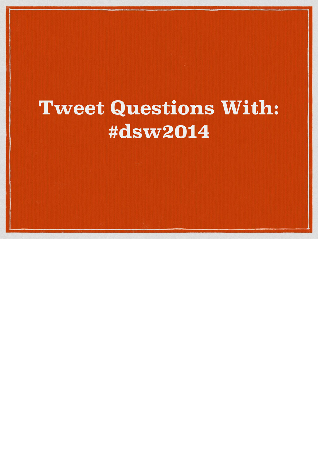 Tweet Questions With: #dsw2014