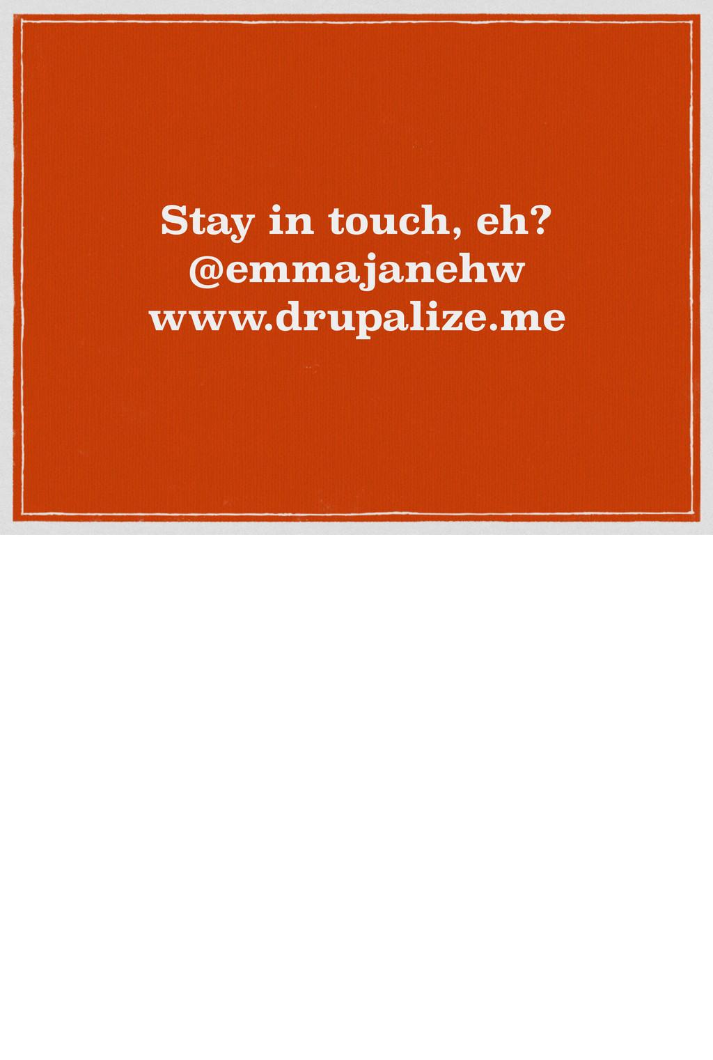 Stay in touch, eh? @emmajanehw www.drupalize.me