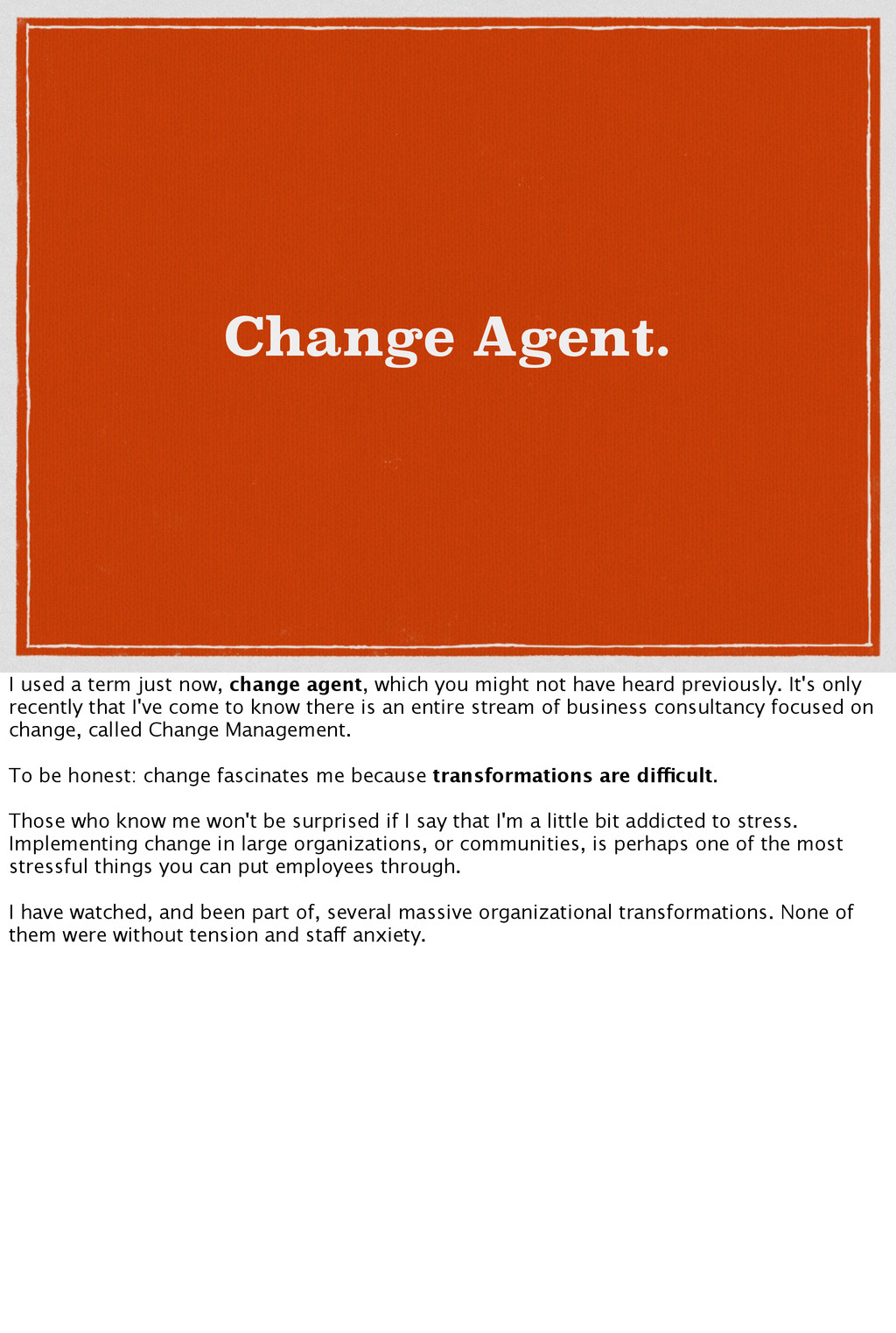 Change Agent. I used a term just now, change ag...