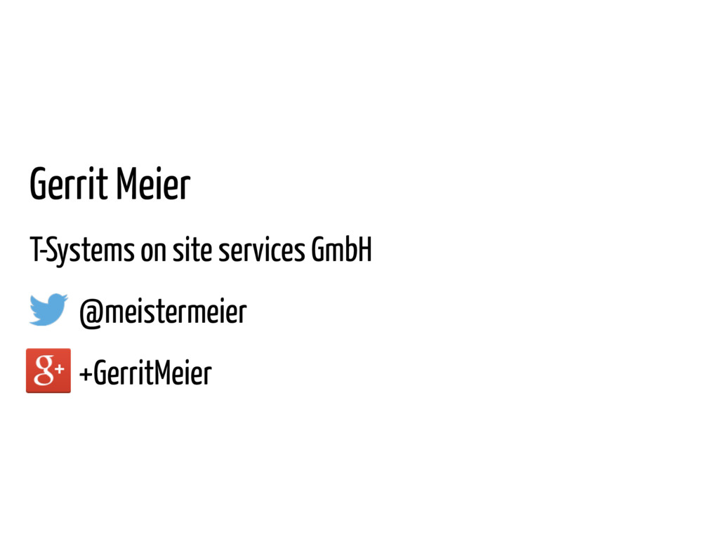 Gerrit Meier T-Systems on site services GmbH @m...