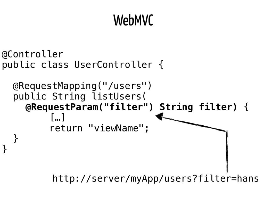 WebMVC @Controller public class UserController ...
