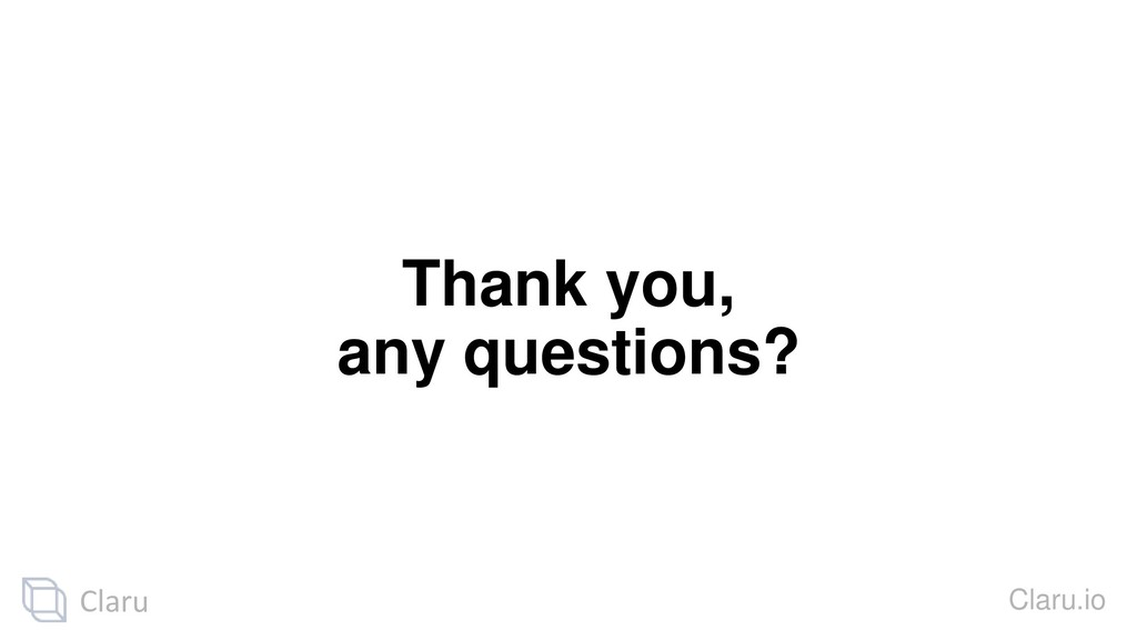 Thank you, any questions? Claru.io Claru