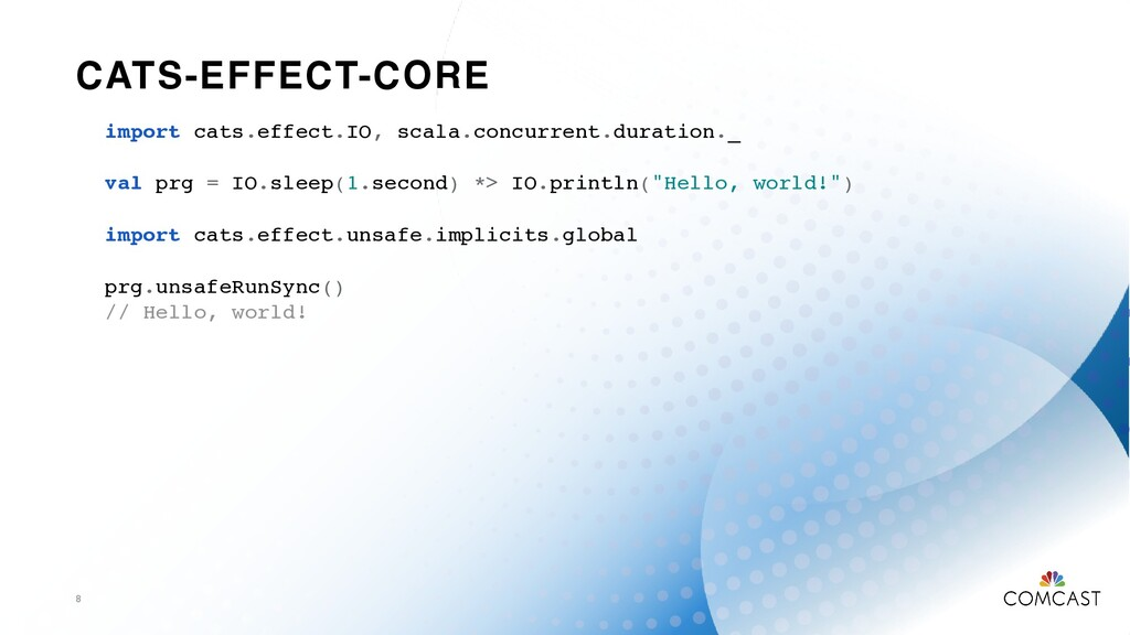 CATS-EFFECT-CORE 8 import cats.effect.IO, scala...