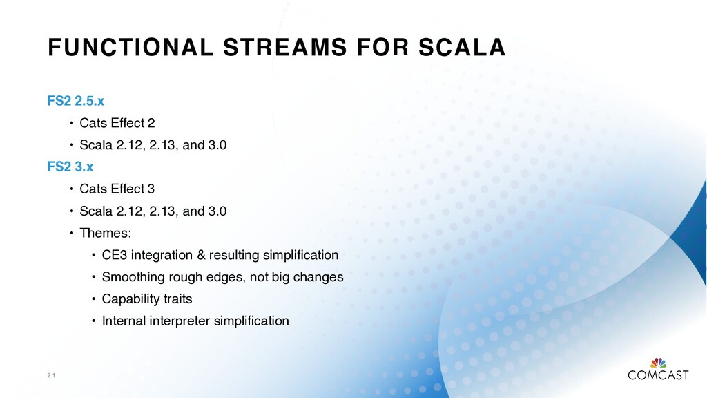 FUNCTIONAL STREAMS FOR SCALA 2 1 FS2 2.5. x   •...