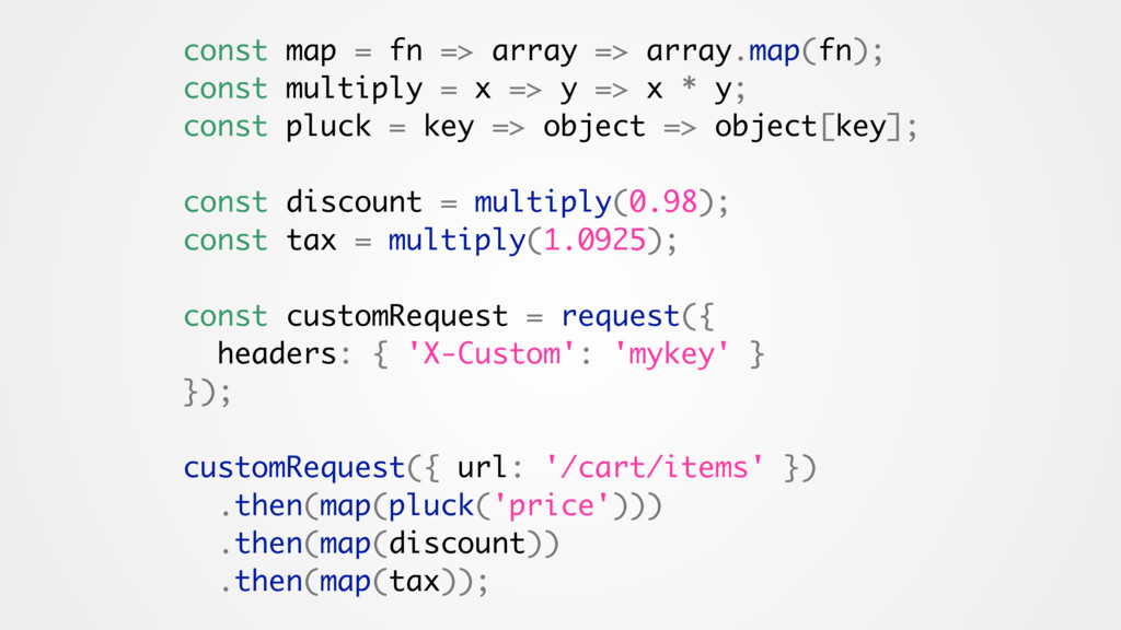 const map = fn => array => array.map(fn); const...