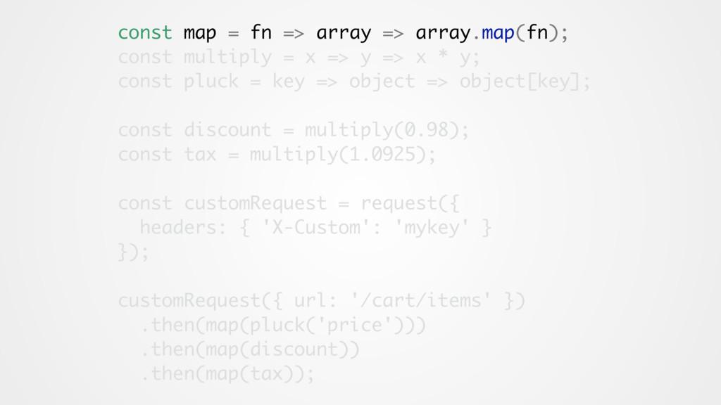 const map = fn => array => array.map(fn); const...
