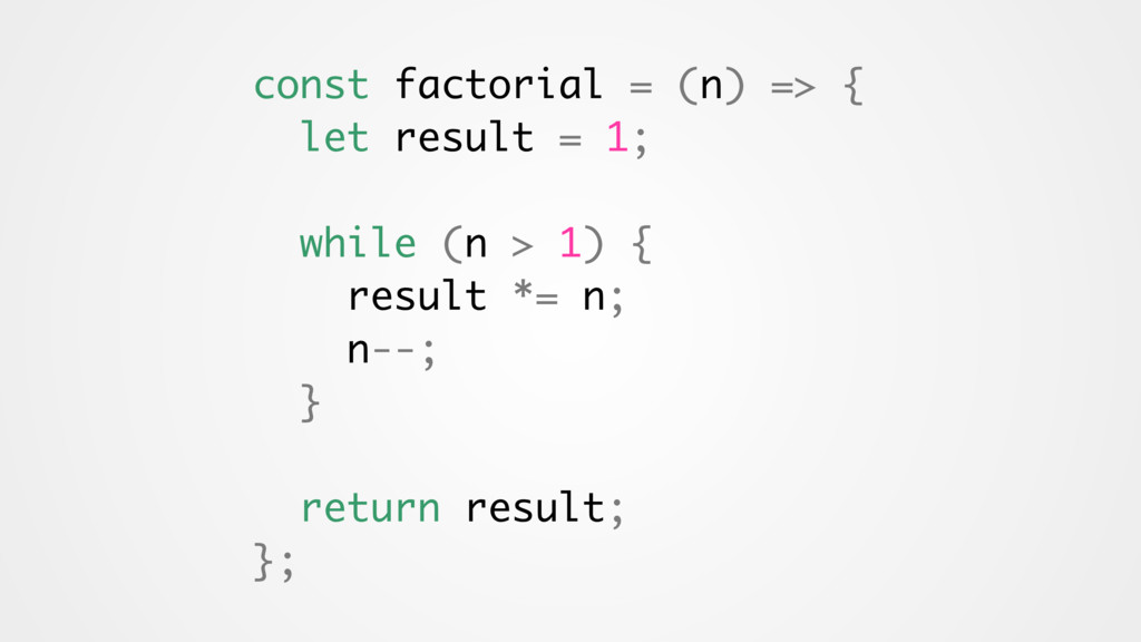 const factorial = (n) => { let result = 1; whil...