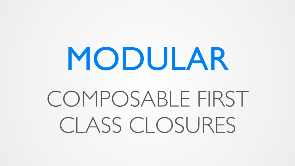 COMPOSABLE FIRST CLASS CLOSURES MODULAR